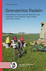 Neue Publikation: Grenzenlos Radeln. Die schönsten Touren zwischen Österreich und Tschechien